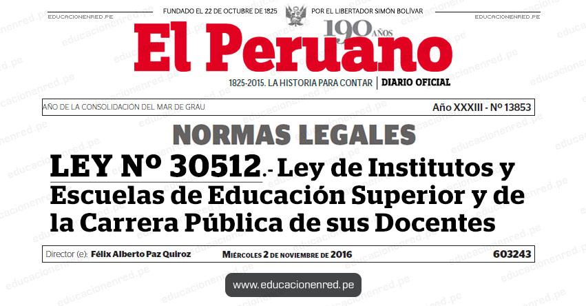 LEY Nº 30512.- Ley de Institutos y Escuelas de Educación Superior y de la Carrera Pública de sus Docentes