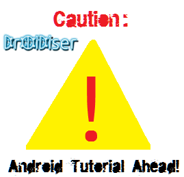 Caution: Android Tutorials Ahead