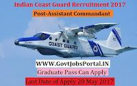 Indian Coast Guard Recruitment 2017– Assistant Commandant