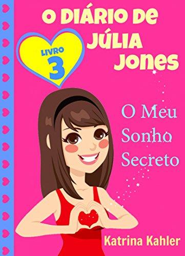 O Diário de Júlia Jones, Livro 3, O Meu Sonho Secreto - Katrina Kahler