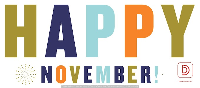 Happy November to you.......May God give you the dew of heaven and of the fatness of the earth!!!!
