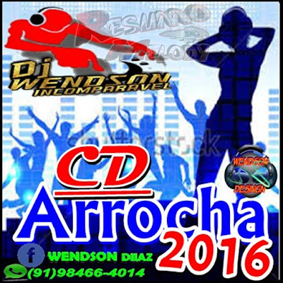 CD ARROCHA - DJ WENDSON INCOMPARAVEL 13/05/2016