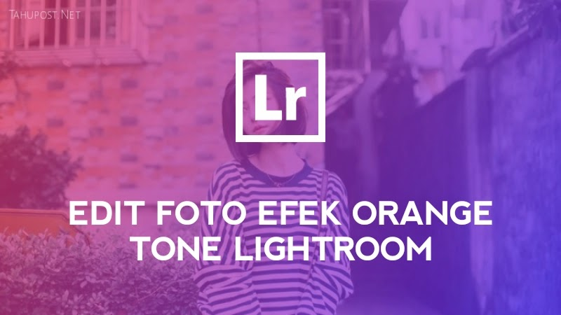 Rumus Lightroom Orange Tone