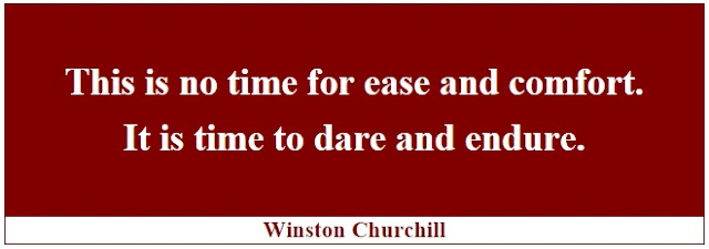 "Winston Churchill Leadership Quotes: ""This is no time for ease and comfort. It is time to dare and endure."" - Winston Churchill"