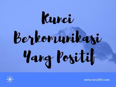 http://www.nurulfitri.com/2016/09/kunci-berkomunikasi-yang-positif.html