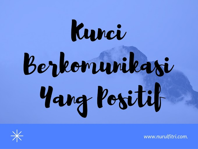 Kunci Berkomunikasi Yang Positif