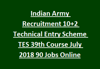 Indian Army Recruitment 10+2 Technical Entry Scheme TES 39th Course July 2018 90 Jobs Apply Online