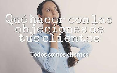 Qué hacer con las objeciones de tus clientes