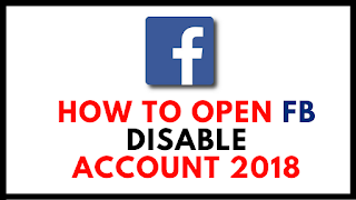 How-To-Open-Disabled-Facebook-Account-2018-New-Trick, facebook disable account id ko kaise open kare, recover fb disable account, reactivate