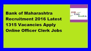 Bank of Maharashtra Recruitment 2016 Latest 1315 Vacancies Apply Online Officer Clerk Jobs