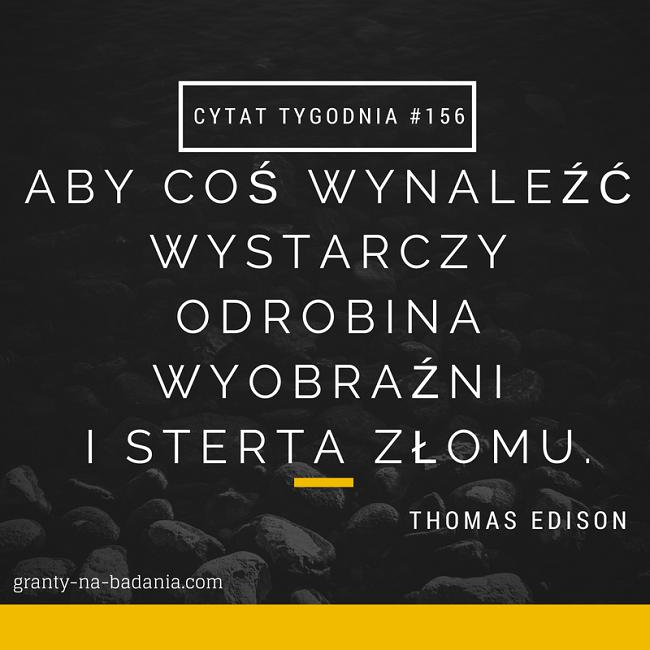 Aby coś wynaleźć wystarczy odrobina wyobraźni i sterta złomu - Thomas Edison