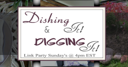 Dishing It & Digging It Link Party #143