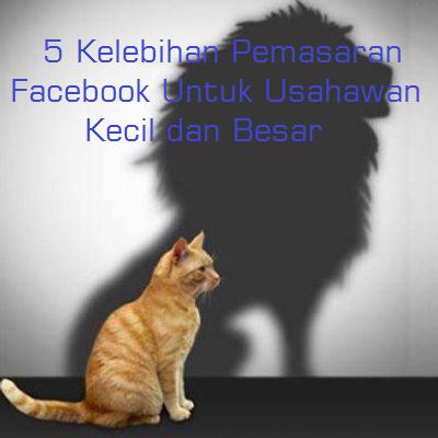 5 Kelebihan Pemasaran Facebook Untuk Usahawan Kecil dan Besar