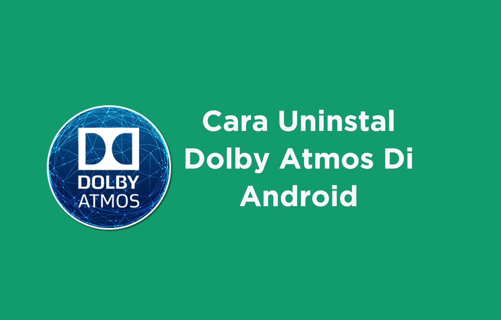 Cara Uninstal Dolby Atmos Di Android