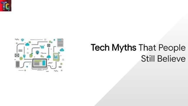Tech Myths That People Still Believe!!!