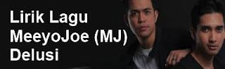 Lirik Lagu MeeyoJoe (MJ) - Delusi