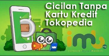0% DP Cicilan Tanpa Kartu Kredit Tokopedia & Cara Belanja