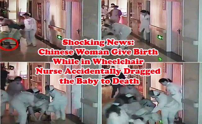 Shocking News: Chinese Woman Give Birth While in Wheelchair Nurse Accidentally Dragged the Baby to Death