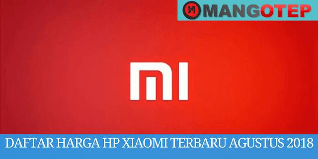 Daftar Harga Hp Xiaomi Terbaru Agustus 2018