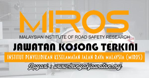 Jawatan Kosong 2017 di Institut Penyelidikan Keselamatan Jalan Raya Malaysia (MIROS) www.banyakjawatan.my