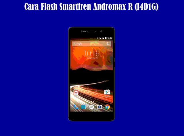 Kumpulan Cara Flash Smartfren Andromax R (I4D1G) Terbaru