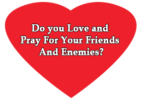 Law of divine wisdom - Love and pray for your friends and enemies