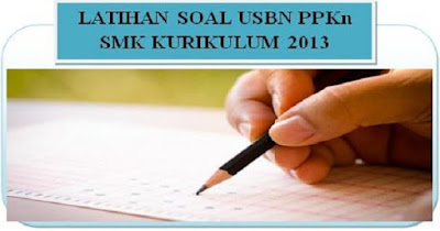Latihan Soal USBN PPKn SMK Kurikulum 2013