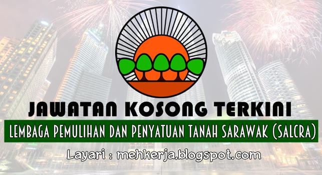 Jawatan Kosong Terkini 2016 di Lembaga Pemulihan dan Penyatuan Tanah Sarawak (SALCRA)