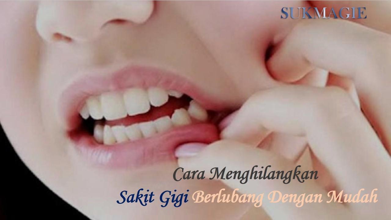 Cara Menghilangkan Sakit Gigi Berlubang Dengan Mudah