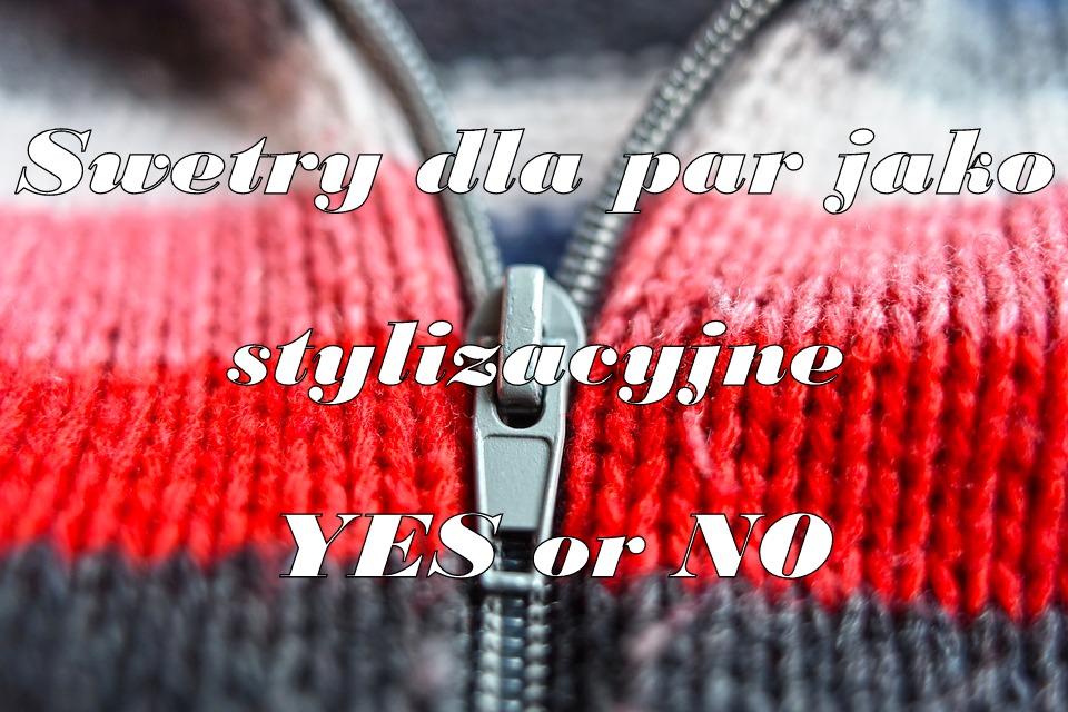 Swetry dla par jako stylizacyjne YES or NO.