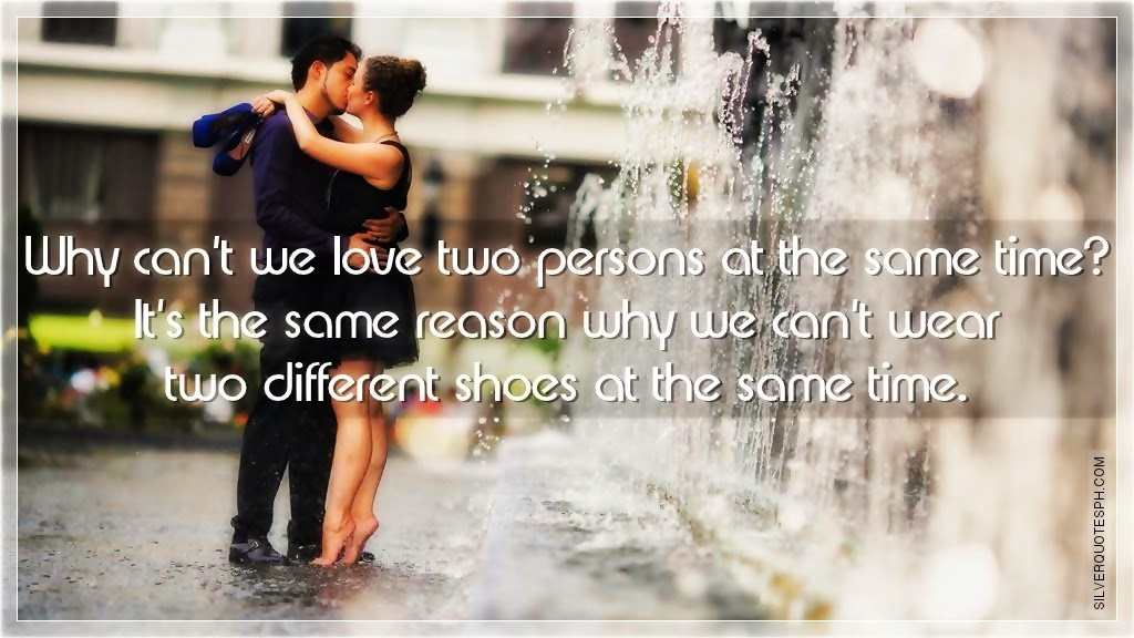 Why Cant We Love Two Persons At The Same Time Silver Quotes