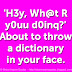 'H3y, Wh@t R y0uu d0inq?' About to throw a dictionary in your face.