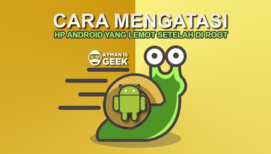 Cara ampuh mengatasi Android Lemot setelah di Root