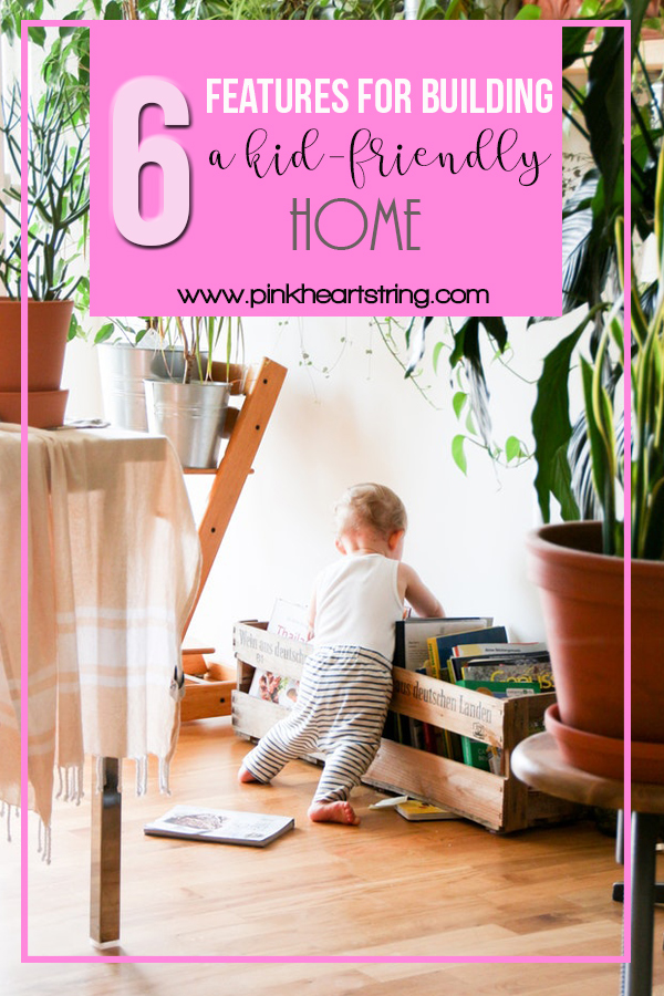 6 Features For Building a Kid-Friendly Home
