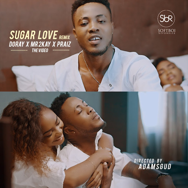 Doray Releases Spanking New Video For 'Sugar Love Remix' Ft Praiz & Mr2 Kay