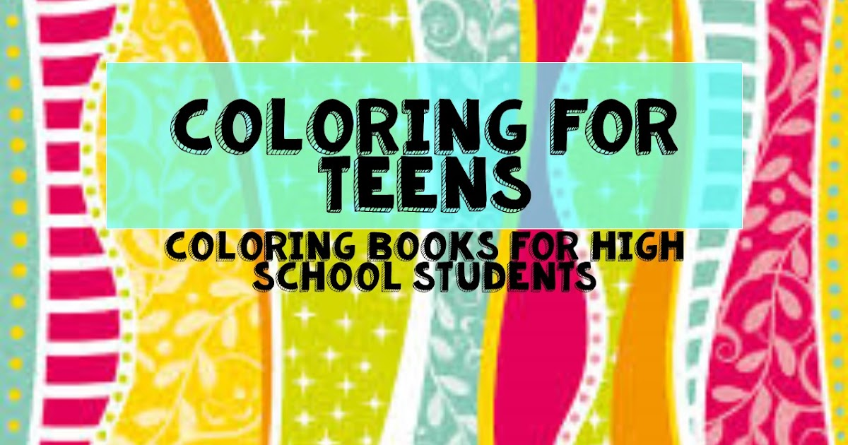 - Coloring For Teens: Coloring Books For High School Students