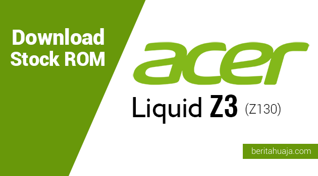 Download Stock ROM for Recovery Acer Liquid Z3 (Z130)