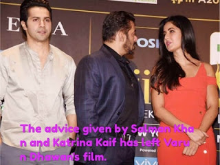 The advice given by Salman Khan and Katrina Kaif has left Varun Dhawan's film.
