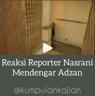 Reaksi Reporter Nasrani Ketika Mendengarkan Adzan