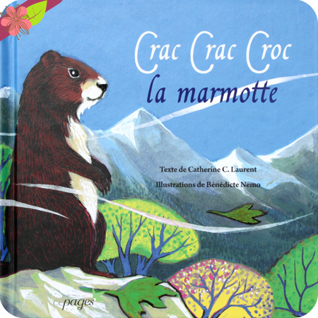 Crac Crac Croc la marmotte Texte de Catherine C. Laurent Illustrations de Bénédicte Nemo Publié en 2017 par les éditions Cépages