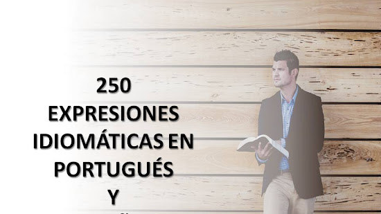 250 EXPRESIONES IDIOMÁTICAS EN PORTUGUÉS Y ESPAÑOL