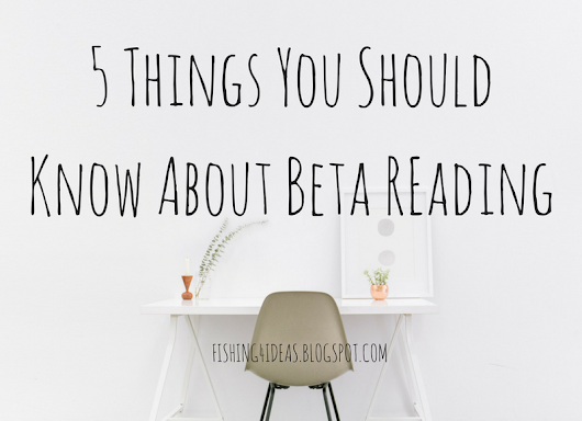 5 Things You Should Know about Beta Reading  - Fishing For Ideas