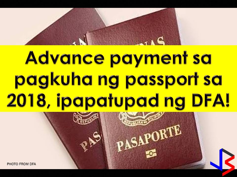 "Planning to get Philippine passport next year? Then ready your processing fee. This is because the Department of Foreign Affairs is planning to implement new guidelines that will require advance payment through banks as a part of online appointment for passport application or renewal.    According to DFA Secretary Alan Peter Cayetano, the guidelines for bank ""e-payment"" will be out next few weeks. This will require applicants to pay at least half of the passport fee."