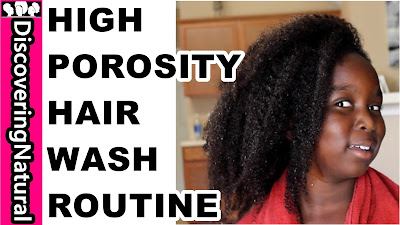 NATURAL HAIR WASH ROUTINE FOR HIGH POROSITY HAIR DiscoveringNatural