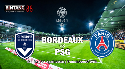 Prediksi Bola Bordeaux Vs Paris Saint-Germain 23 April 2018
