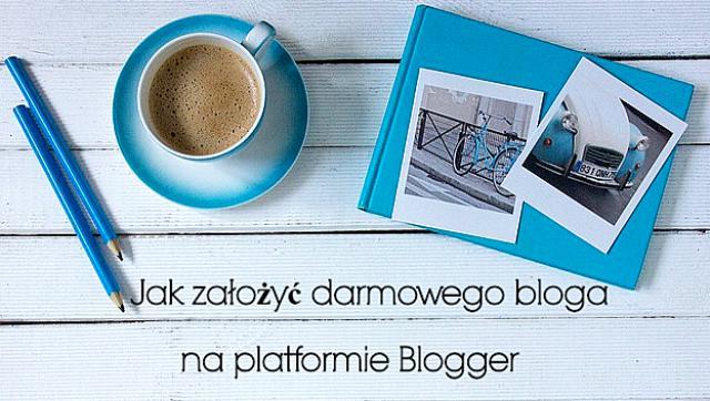 Jak założyć darmowego bloga na platformie Blogger (blogspot).