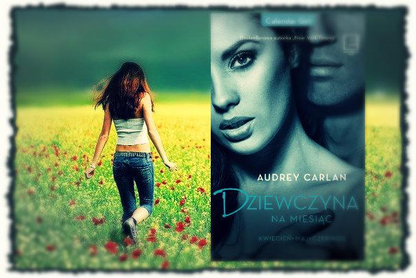 """""""Dziewczyna na miesiąc. Kwiecień - Maj - Czerwiec"""" Audrey Carlan"""
