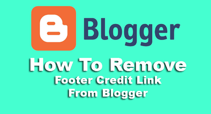 Blogger Template Se Footer Credit Link Kaise Remove kare