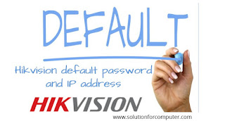 Hikvision default password and IP address