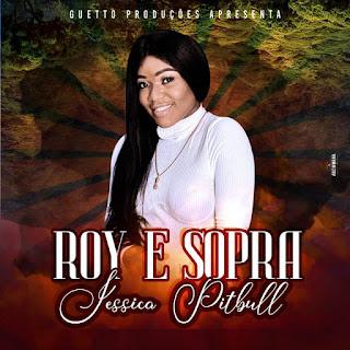 Jéssica Pitbull - Roy e Sopra [Download]